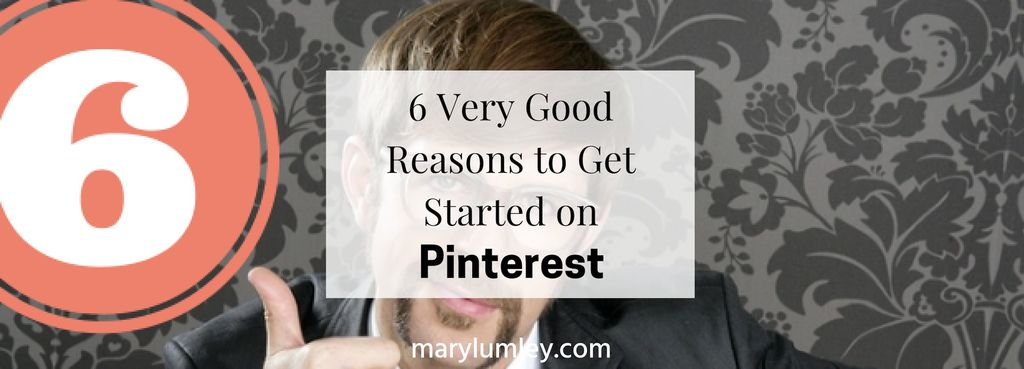 Business : 6 Very Good Reasons To Get Started on Pinterest