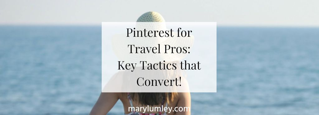 Pinterest for Travel Pros: Key Tactics That Convert!