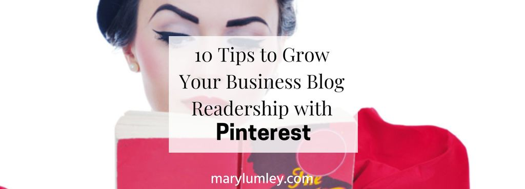 10 Tips to Grow Your Business Blog Readership with Pinterest
