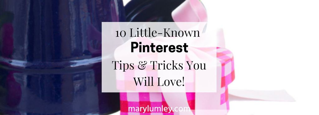 10 Little-Known Pinterest Tips & Tricks You Will Love!