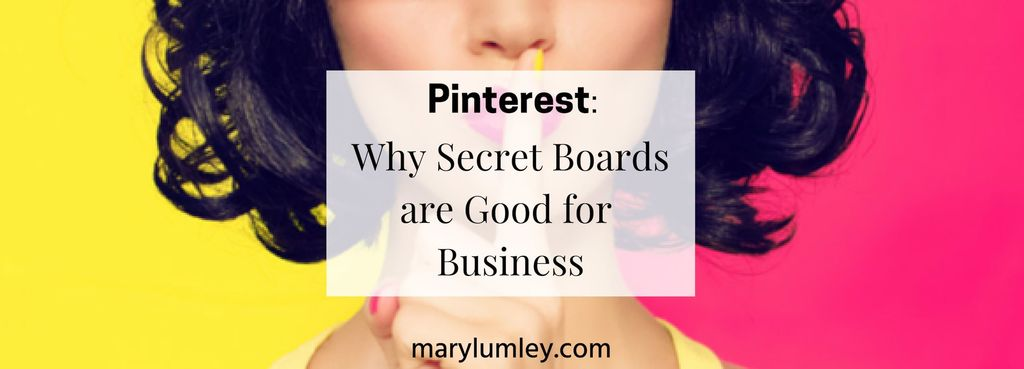 Pinterest - Why Secret Boards are Good for Business