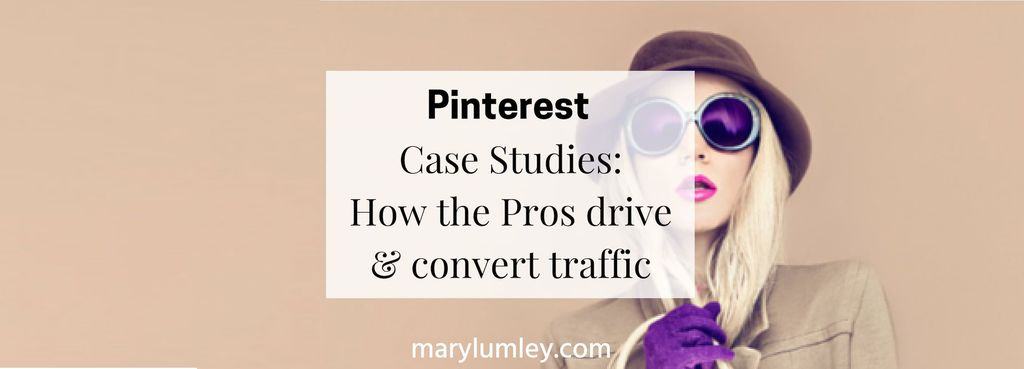 Pinterest Case Studies – How the Pros Drive and Convert Traffic