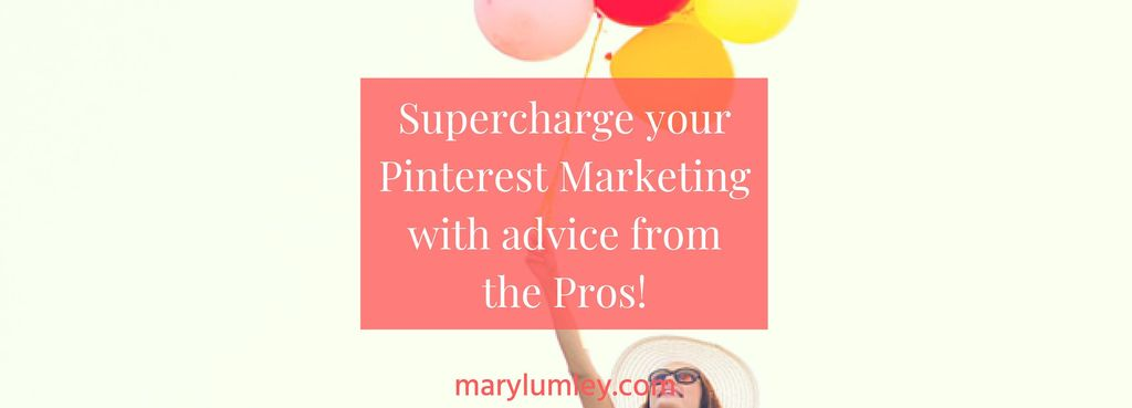 Supercharge Your Pinterest Marketing With Advice From The Pros