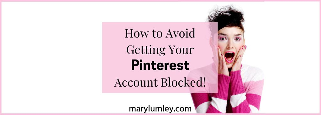 Has your Pinterest account been suspended for SPAM? Here's how to avoid getting your Pinterest account blocked. #pinteresttips #pinterestexpert #marylumley