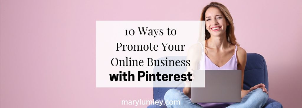 10 ways to promote your online business with Pinterest. Marketing ideas to drive site traffic & online sales for your business. #pinteresttips #pinterestexpert #pinterestcourse #marylumley #onlinebusiness